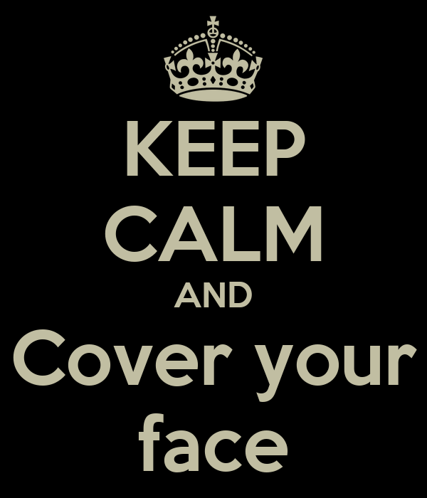 KEEP CALM AND Cover your face