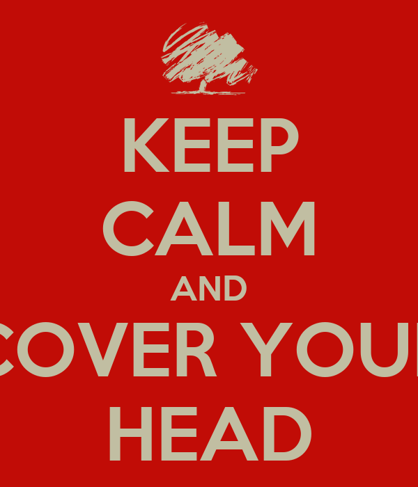 KEEP CALM AND COVER YOUR HEAD