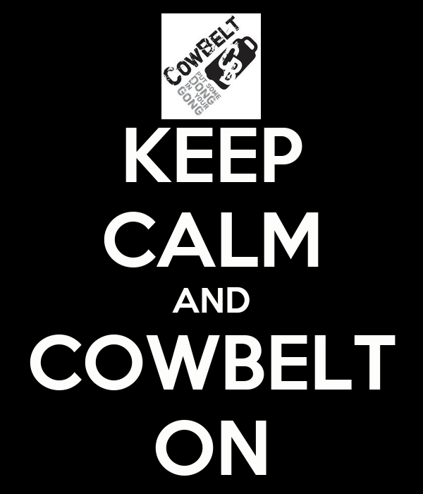 KEEP CALM AND COWBELT ON