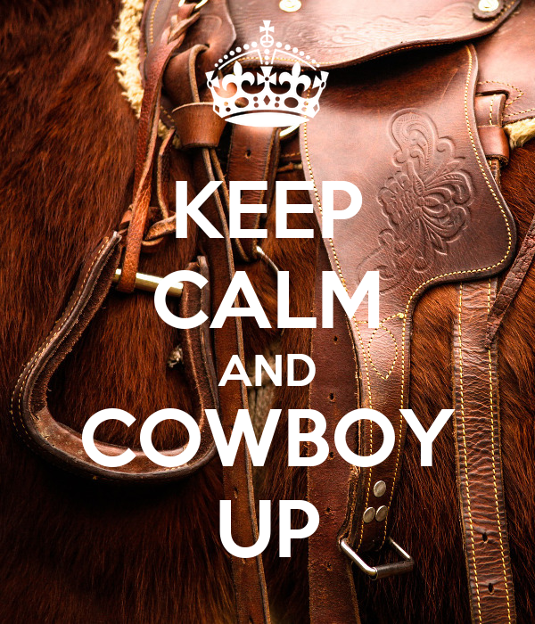 KEEP CALM AND COWBOY UP
