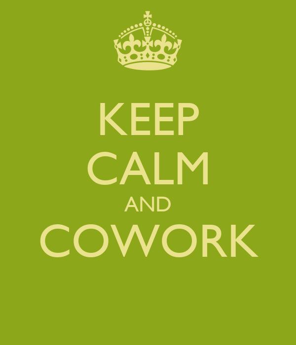 KEEP CALM AND COWORK