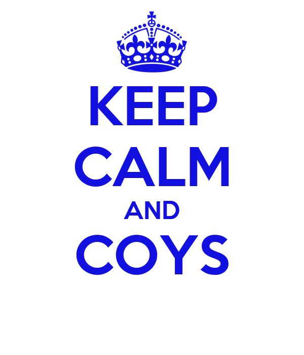 KEEP CALM AND COYS