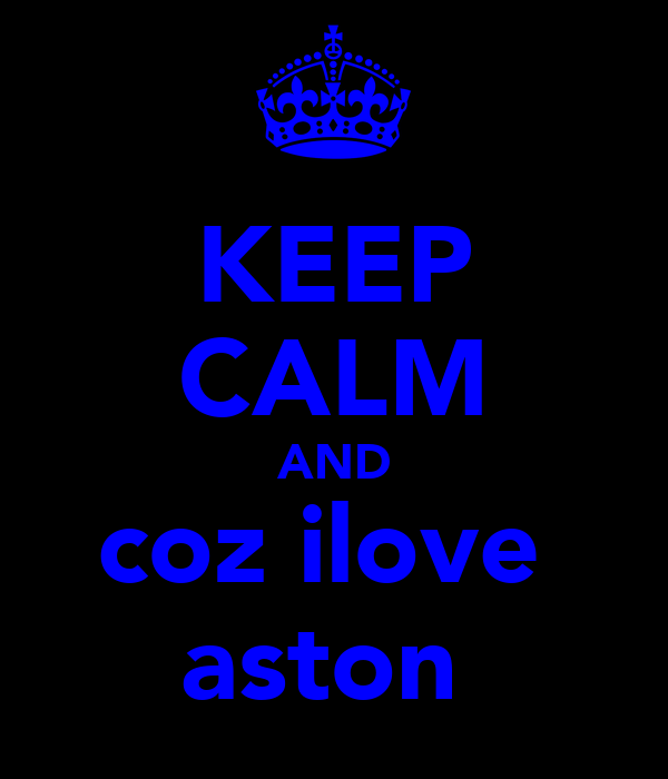 KEEP CALM AND coz ilove  aston