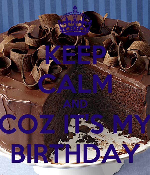 KEEP CALM AND COZ IT'S MY BIRTHDAY