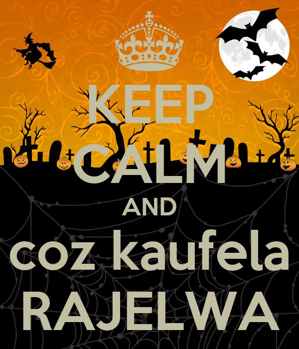 KEEP CALM AND coz kaufela RAJELWA
