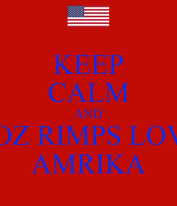 KEEP CALM AND COZ RIMPS LOVE AMRIKA