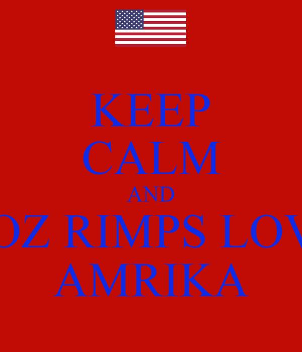 KEEP CALM AND COZ RIMPS LOVE AMRIKA