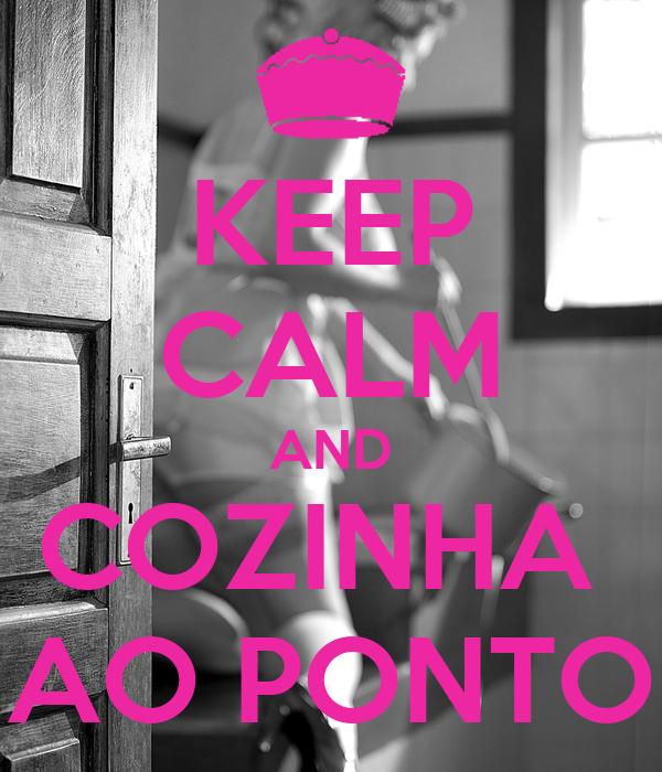 KEEP CALM AND COZINHA  AO PONTO
