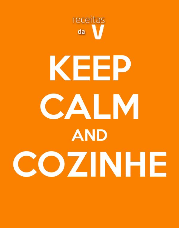 KEEP CALM AND COZINHE