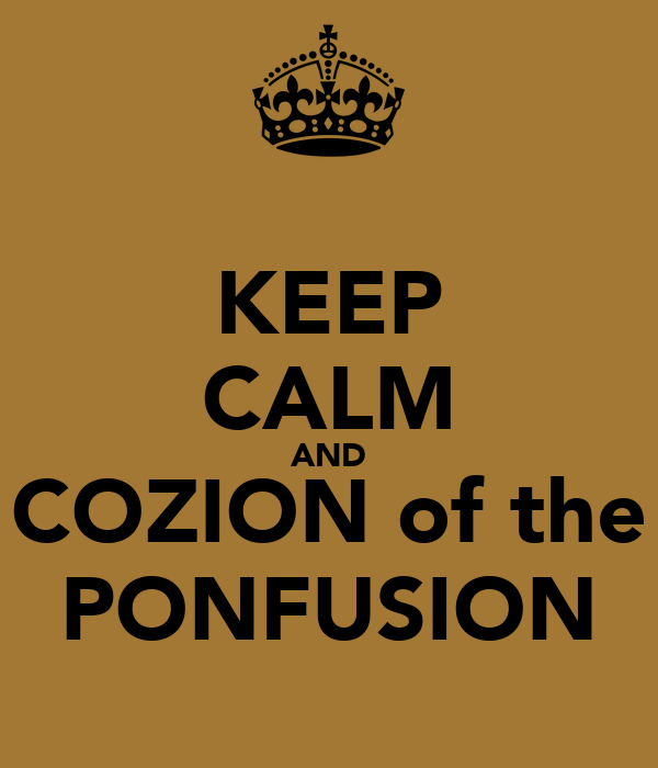 KEEP CALM AND COZION of the PONFUSION
