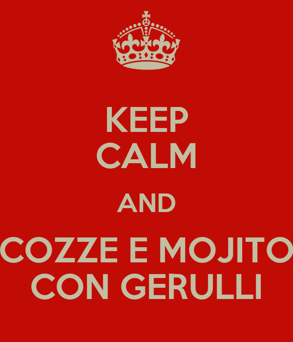 KEEP CALM AND COZZE E MOJITO CON GERULLI