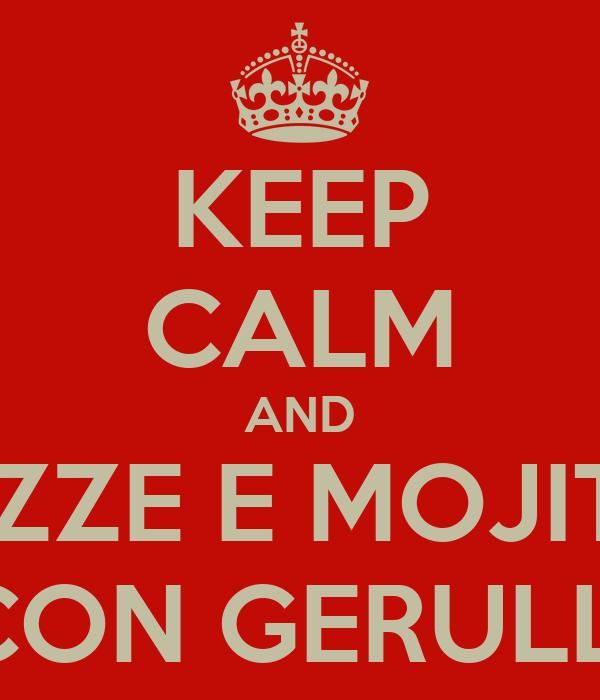 KEEP CALM AND COZZE E MOJITOS CON GERULLI