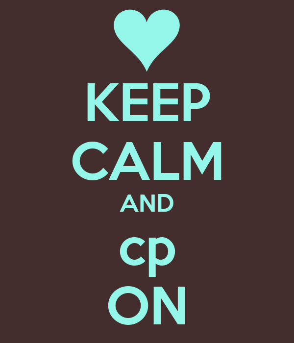 KEEP CALM AND cp ON