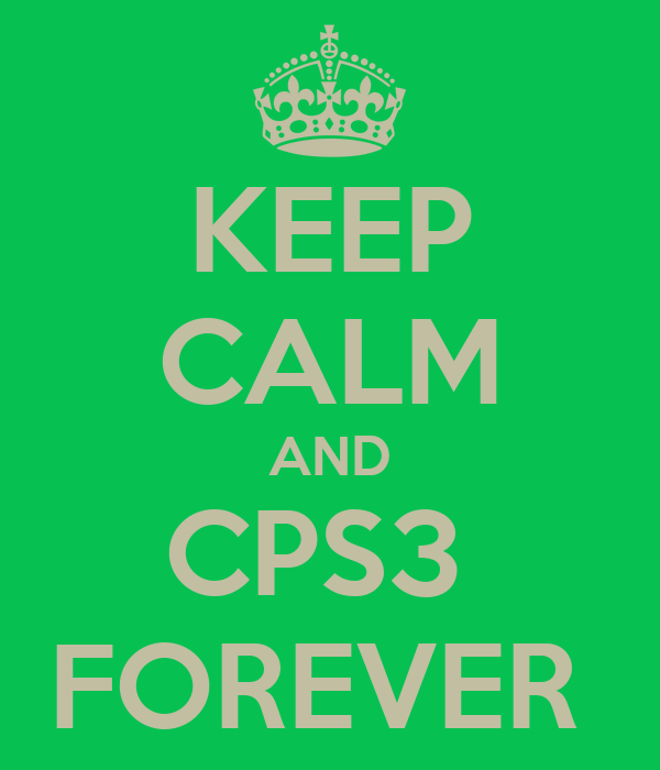 KEEP CALM AND CPS3  FOREVER
