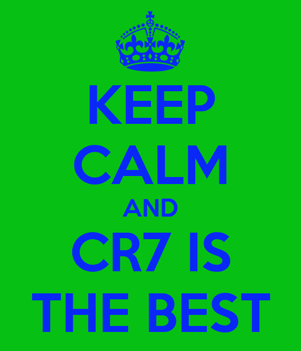 KEEP CALM AND CR7 IS THE BEST