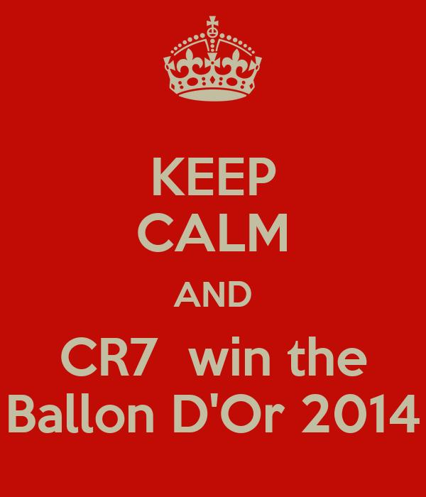 KEEP CALM AND CR7  win the Ballon D'Or 2014