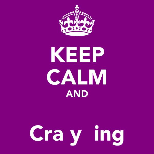 KEEP CALM AND ♥ Craƶy ǥing