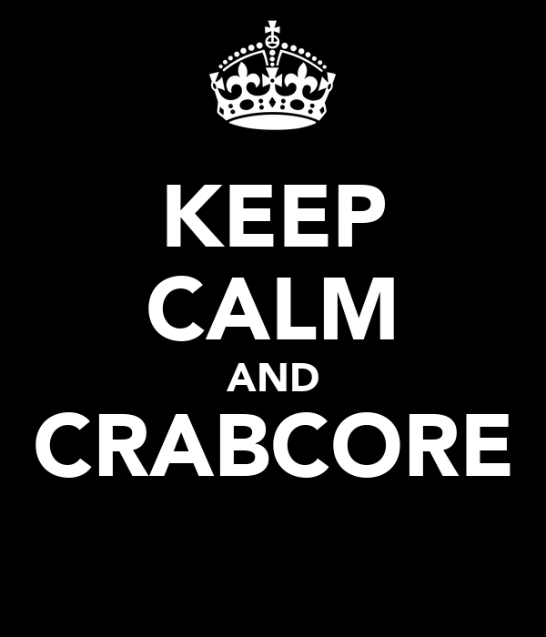 KEEP CALM AND CRABCORE