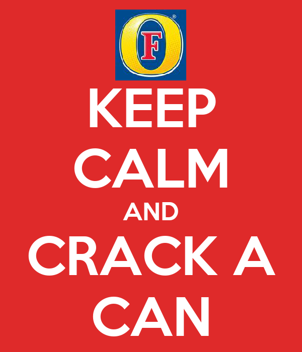 KEEP CALM AND CRACK A CAN