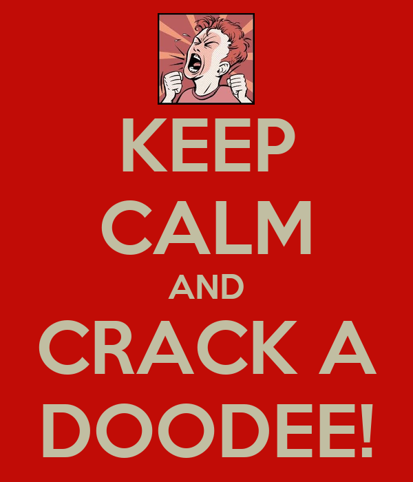 KEEP CALM AND CRACK A DOODEE!