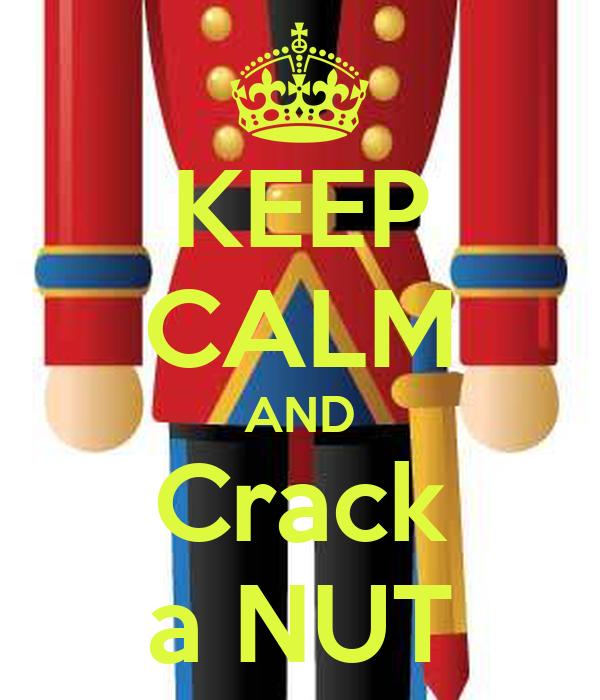 KEEP CALM AND Crack a NUT