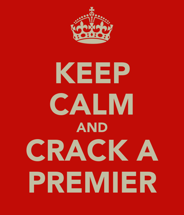 KEEP CALM AND CRACK A PREMIER