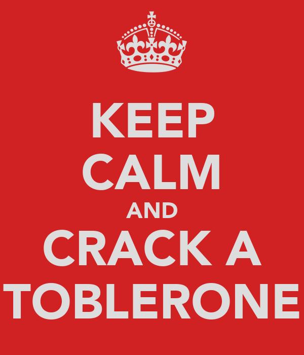 KEEP CALM AND CRACK A TOBLERONE
