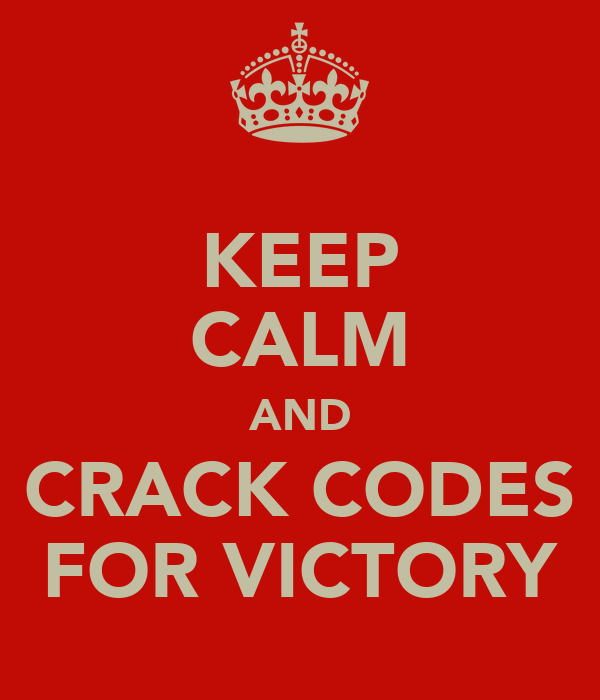 KEEP CALM AND CRACK CODES FOR VICTORY