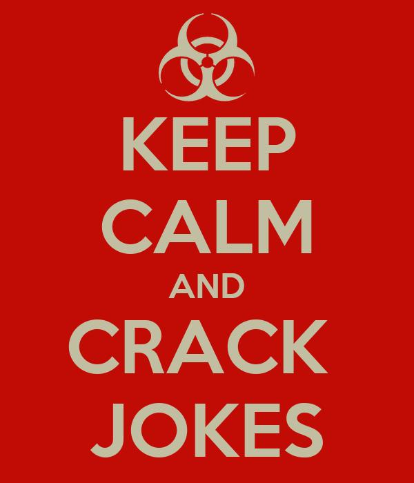 KEEP CALM AND CRACK  JOKES