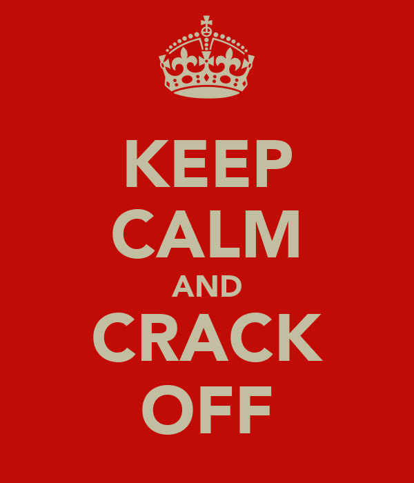 KEEP CALM AND CRACK OFF