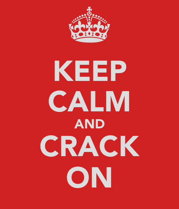 KEEP CALM AND CRACK ON