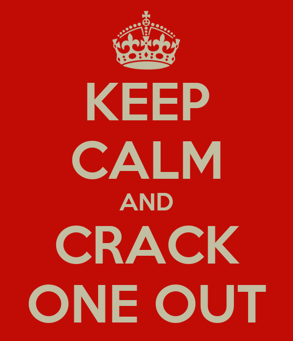 KEEP CALM AND CRACK ONE OUT
