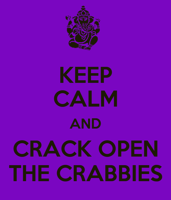 KEEP CALM AND CRACK OPEN THE CRABBIES
