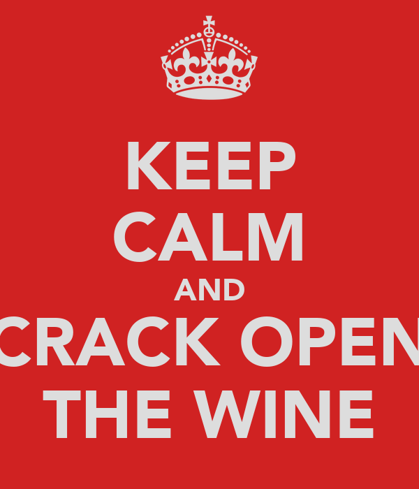 KEEP CALM AND CRACK OPEN THE WINE