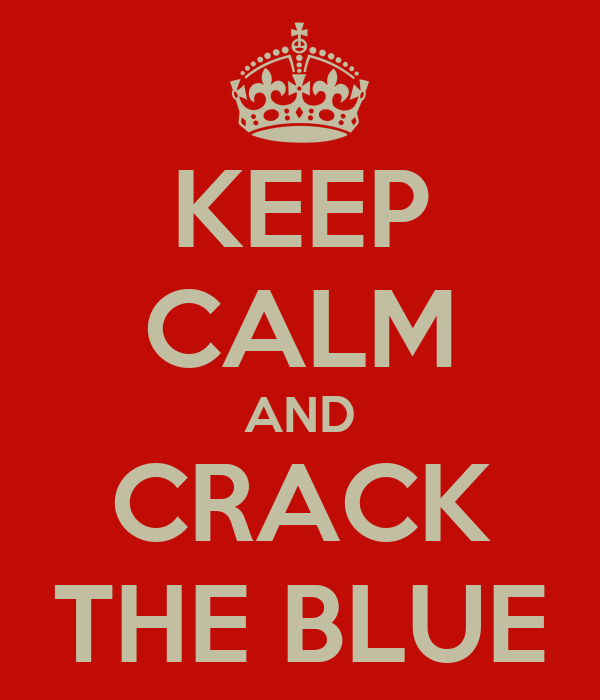 KEEP CALM AND CRACK THE BLUE