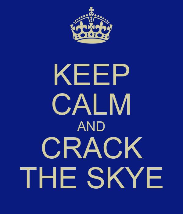 KEEP CALM AND CRACK THE SKYE