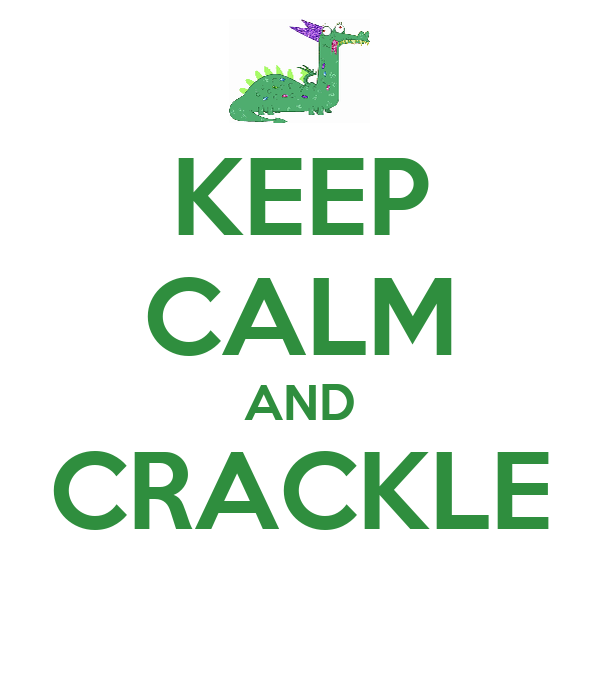 KEEP CALM AND CRACKLE