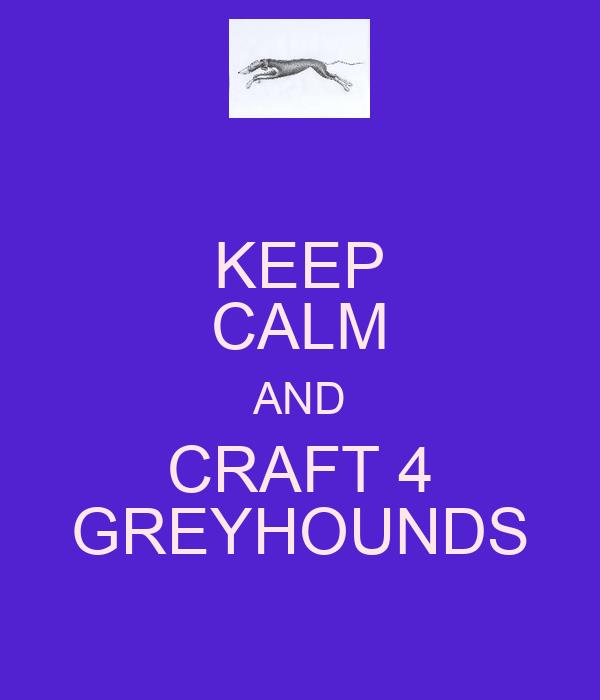 KEEP CALM AND CRAFT 4 GREYHOUNDS