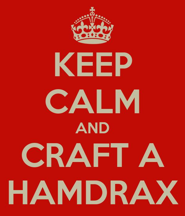 KEEP CALM AND CRAFT A HAMDRAX