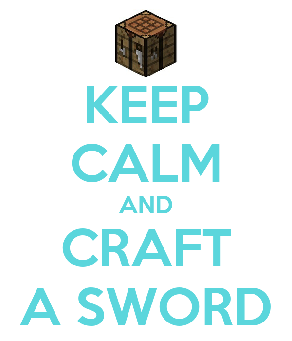 KEEP CALM AND CRAFT A SWORD