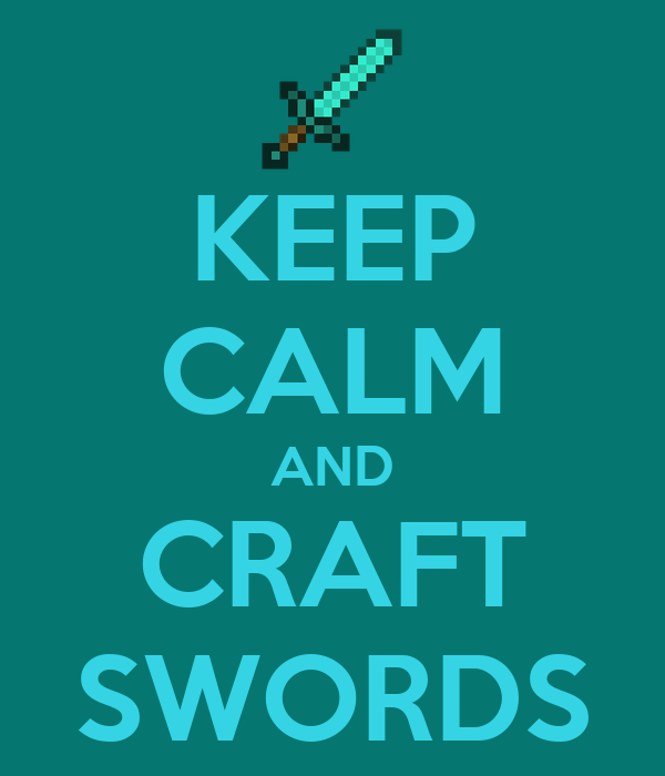 KEEP CALM AND CRAFT SWORDS