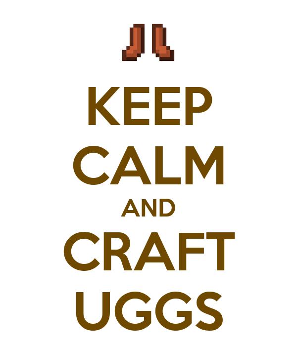 KEEP CALM AND CRAFT UGGS
