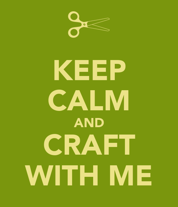 KEEP CALM AND CRAFT WITH ME