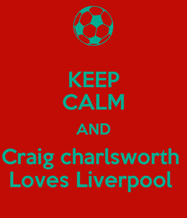 KEEP CALM AND Craig charlsworth  Loves Liverpool