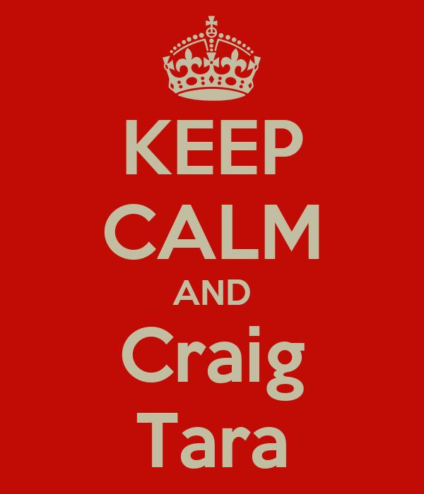 KEEP CALM AND Craig Tara