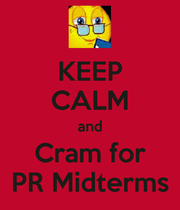 KEEP CALM and Cram for PR Midterms