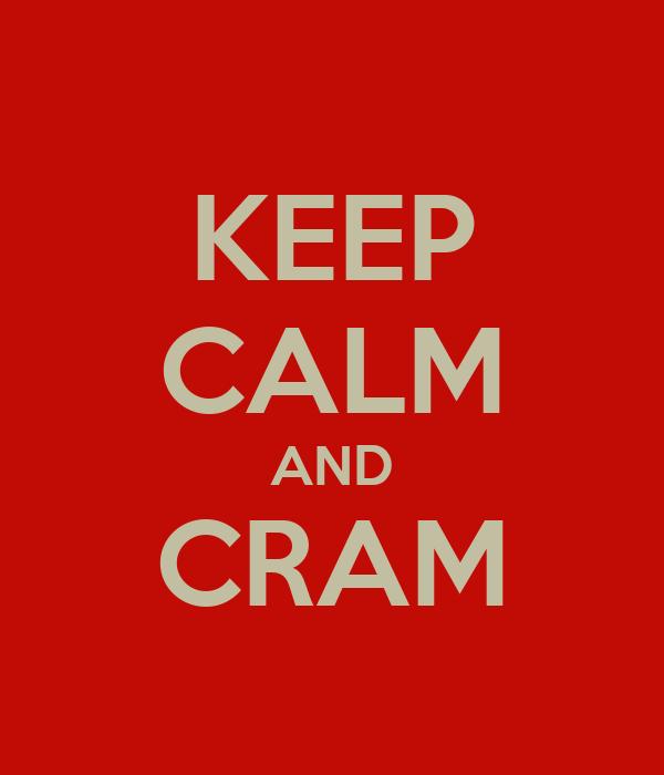 KEEP CALM AND CRAM