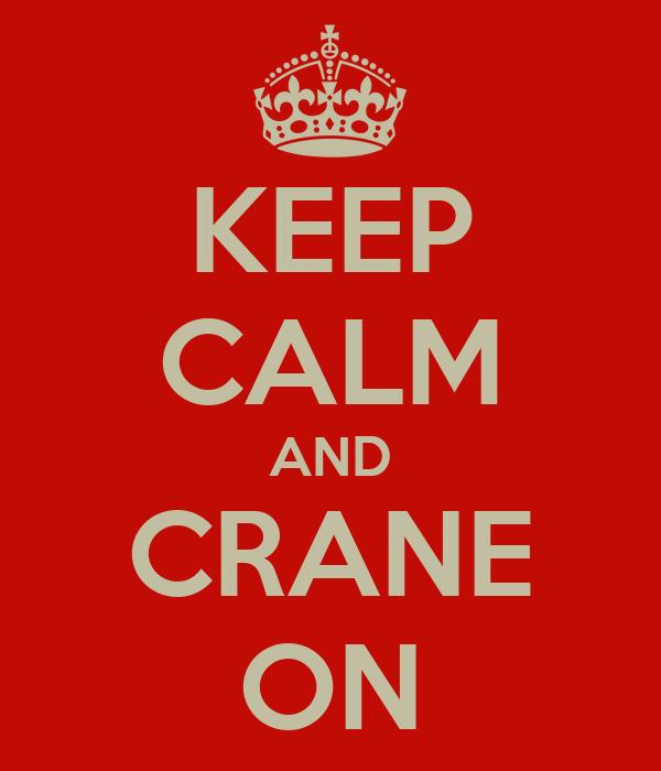 KEEP CALM AND CRANE ON
