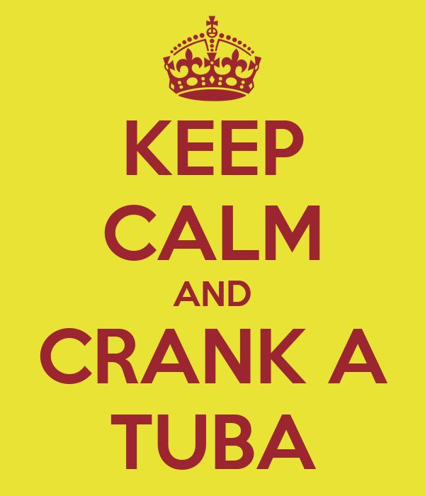 KEEP CALM AND CRANK A TUBA