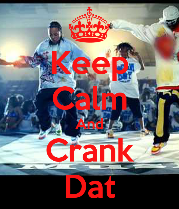 Keep Calm And Crank Dat